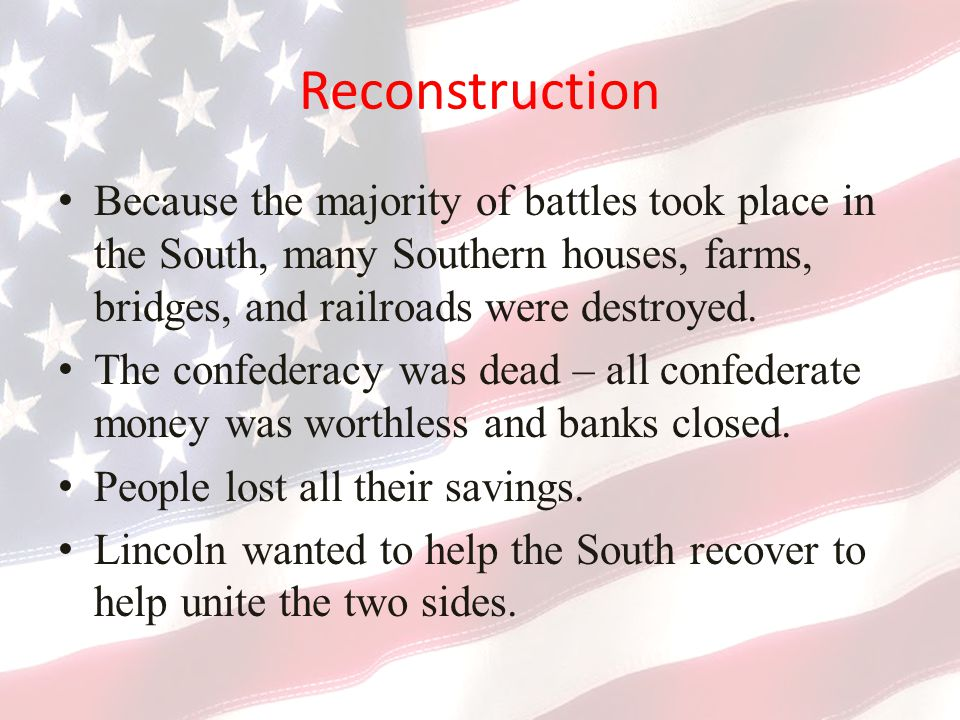 Because the majority of battles took place in the South, many Southern houses, farms, bridges, and railroads were destroyed.
