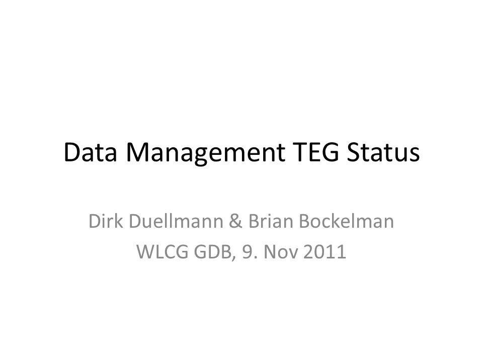 Data Management TEG Status Dirk Duellmann & Brian Bockelman WLCG GDB, 9. Nov 2011