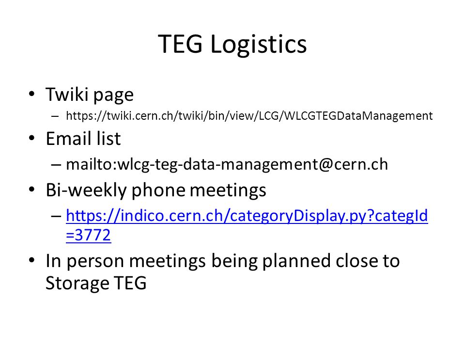 TEG Logistics Twiki page –    list – Bi-weekly phone meetings –   categId = categId =3772 In person meetings being planned close to Storage TEG