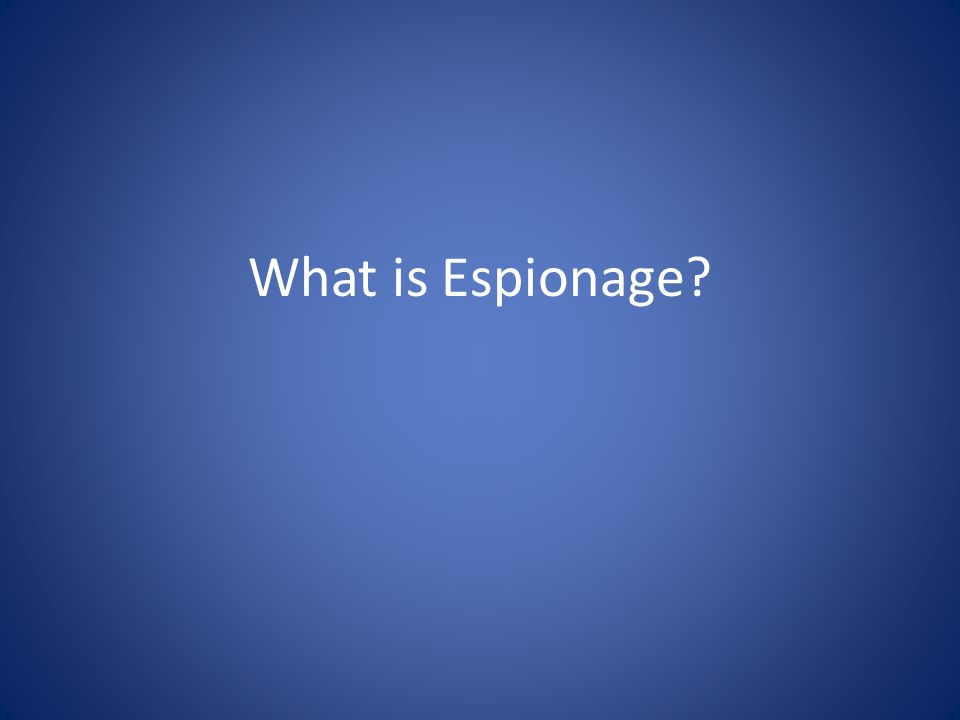 What is Espionage?
