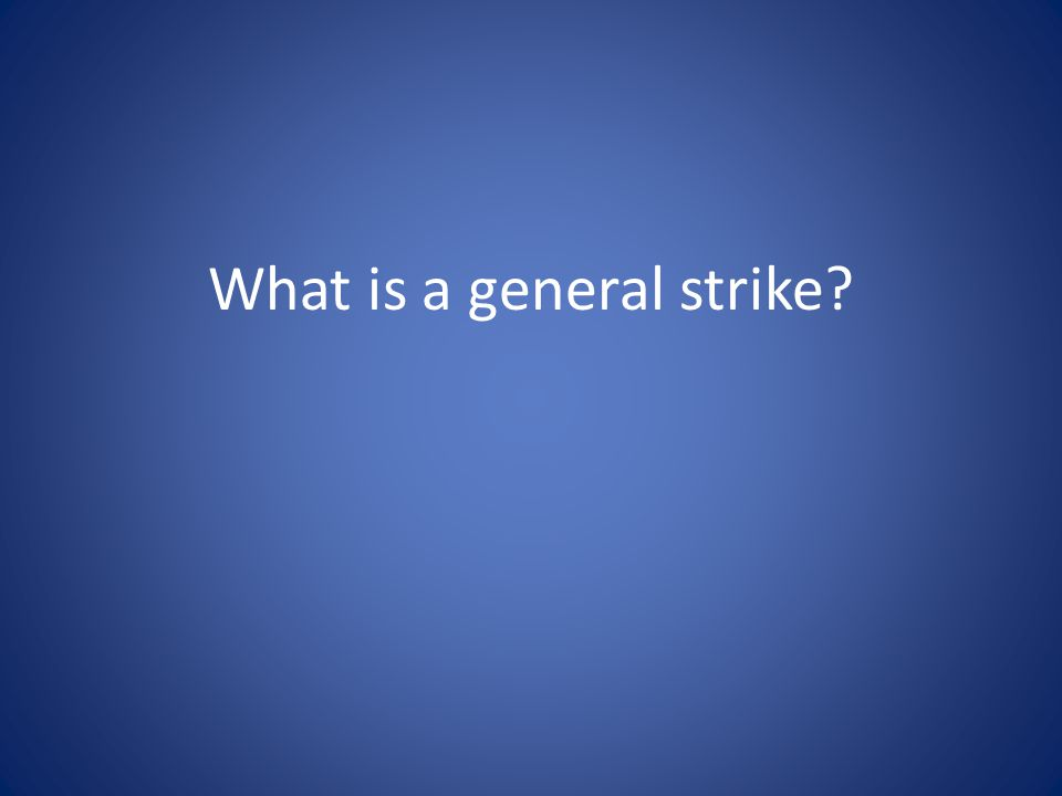 What is a general strike?