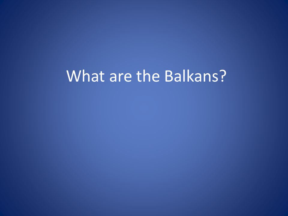 What are the Balkans?