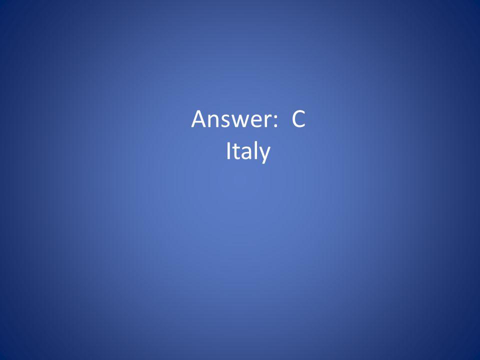 Answer: C Italy
