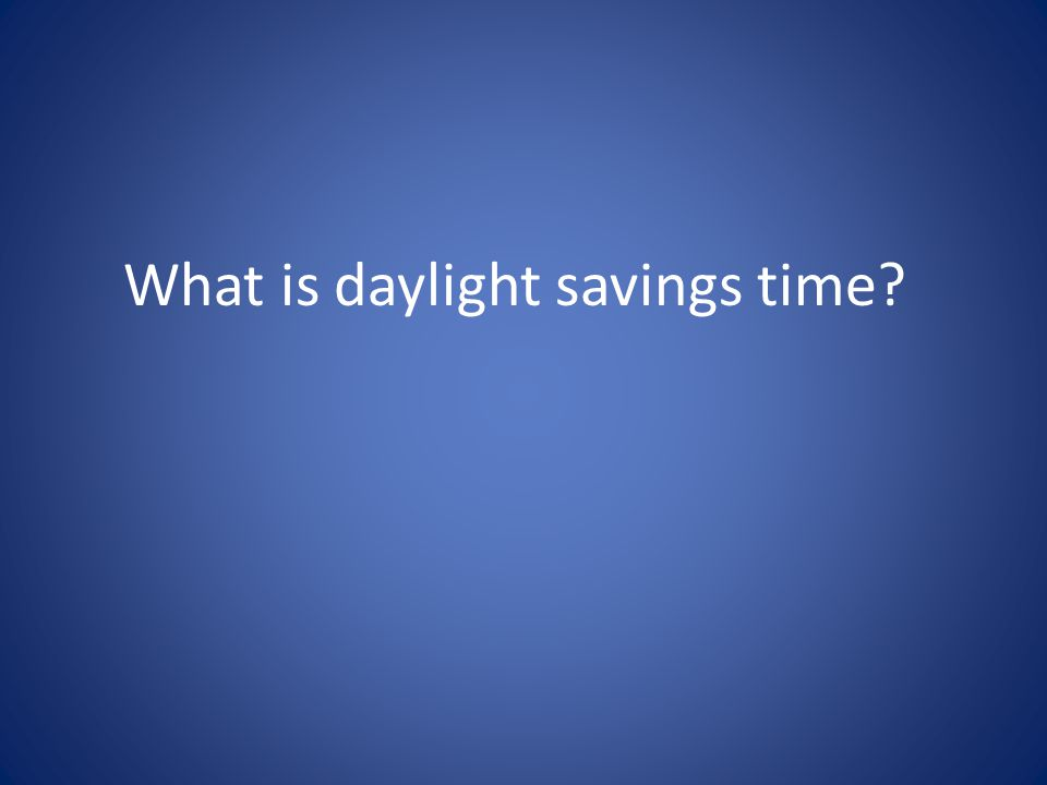 What is daylight savings time?