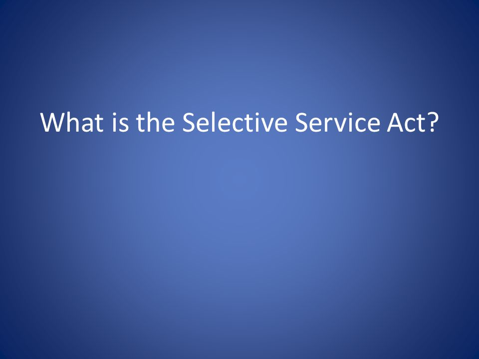 What is the Selective Service Act?