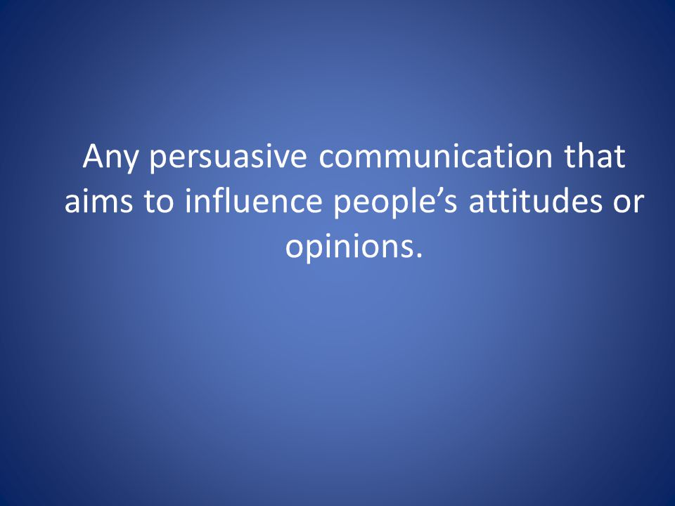 Any persuasive communication that aims to influence people's attitudes or opinions.