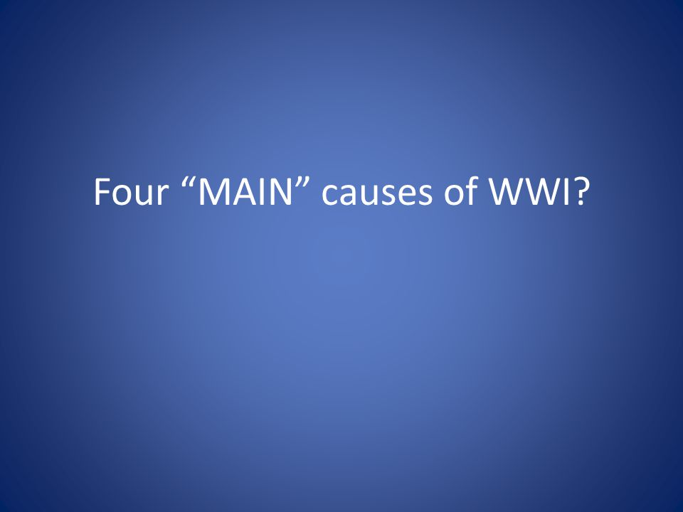 """Four """"MAIN"""" causes of WWI?"""