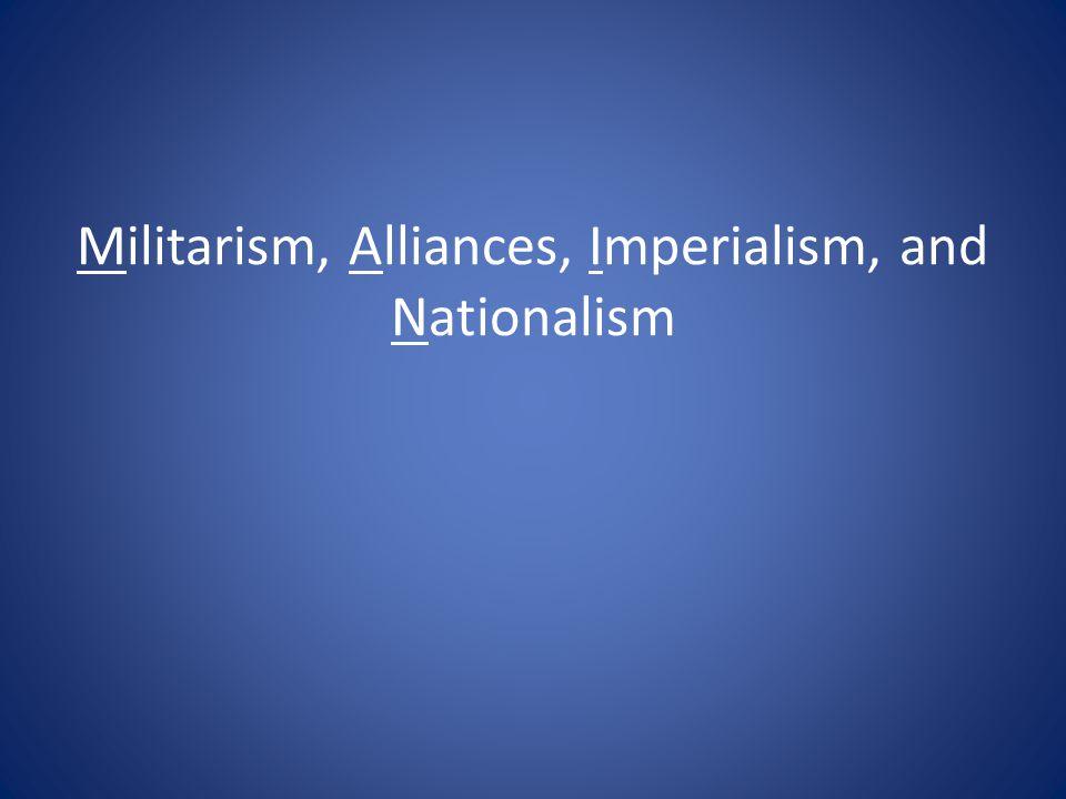 Militarism, Alliances, Imperialism, and Nationalism