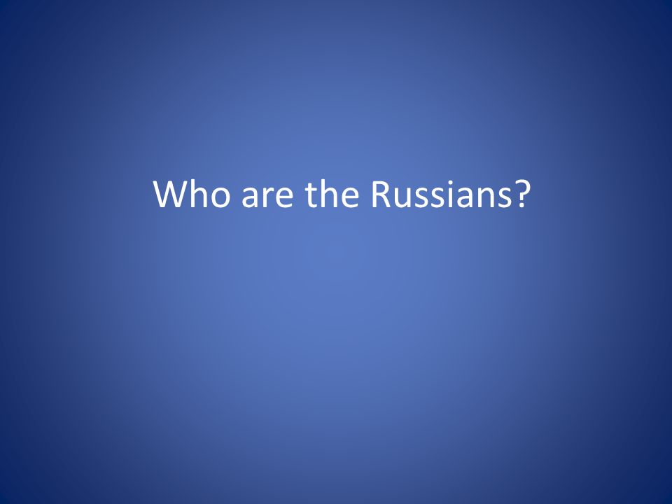 Who are the Russians?