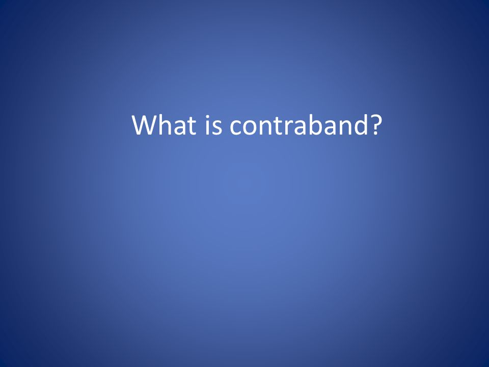 What is contraband?