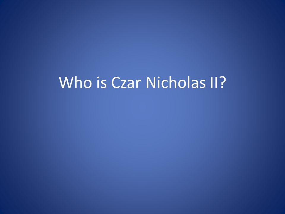 Who is Czar Nicholas II?
