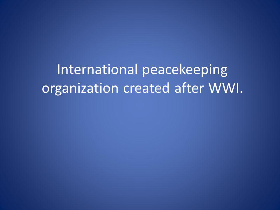 International peacekeeping organization created after WWI.