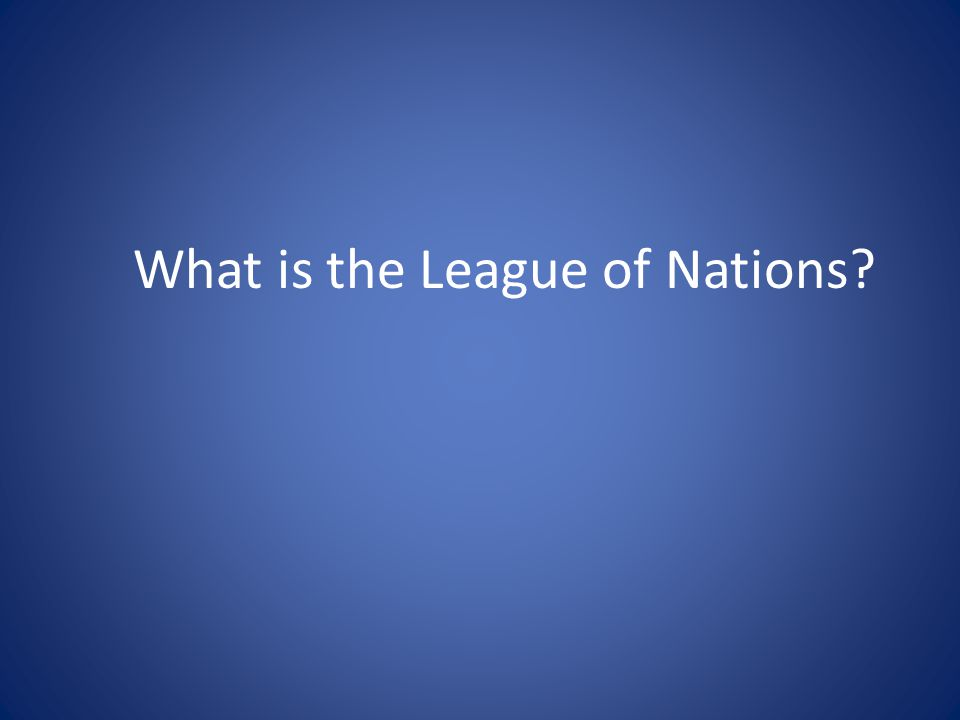 What is the League of Nations?