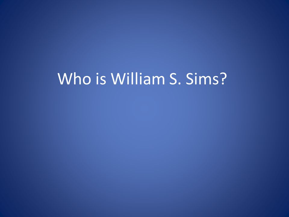 Who is William S. Sims?