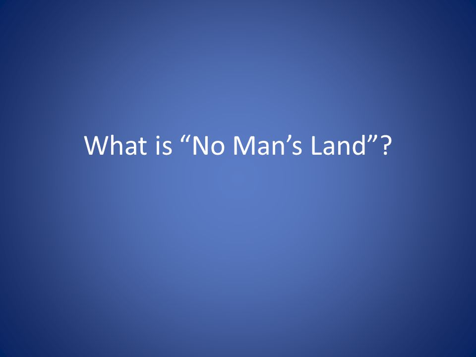 """What is """"No Man's Land""""?"""