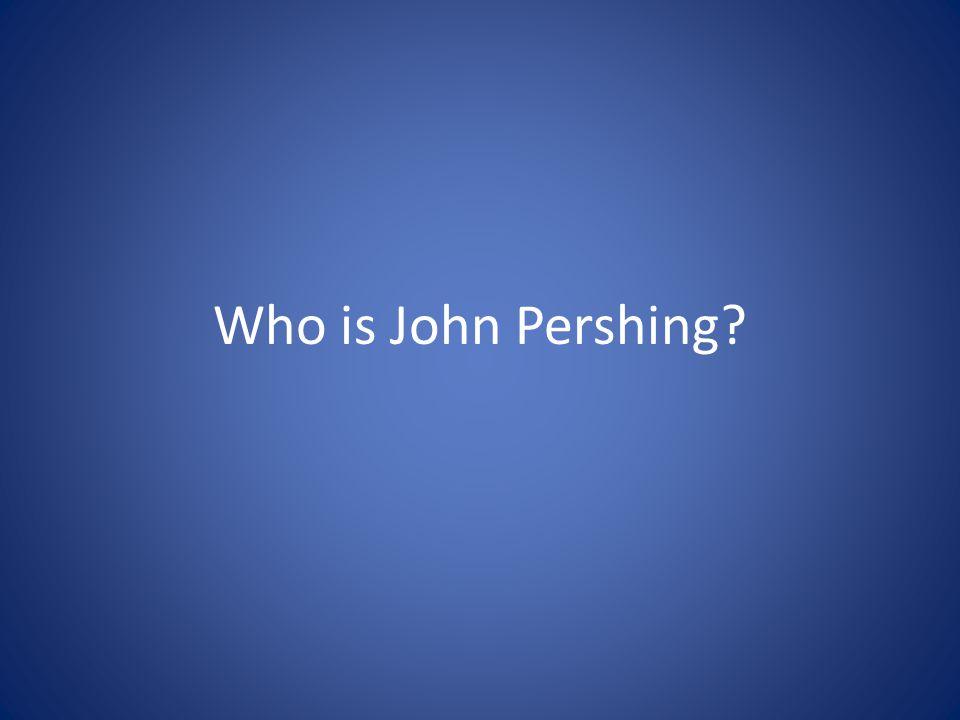 Who is John Pershing?