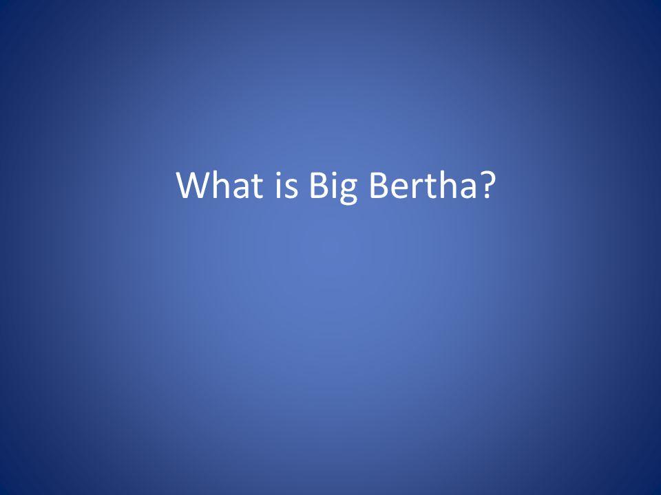 What is Big Bertha?
