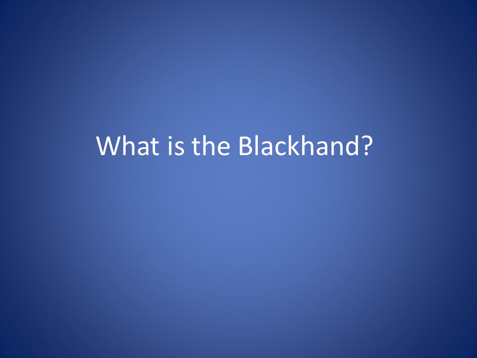 What is the Blackhand?
