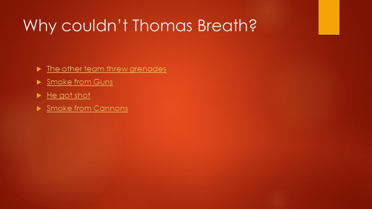 Why couldn't Thomas Breath?  The other team threw grenades The other team threw grenades  Smoke from Guns Smoke from Guns  He got shot He got shot