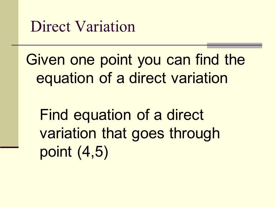 Find the Constant of variation Constant of variation = k = Y 1 / X 1 K = 5/4
