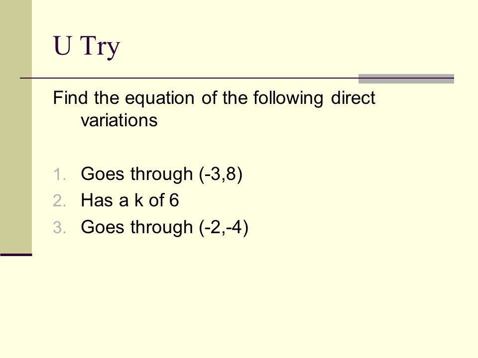 U Try Find the equation of the following direct variations 1.