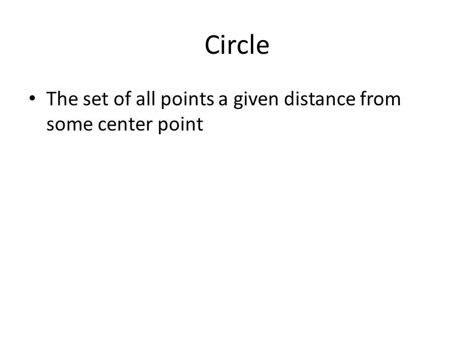 Circle The set of all points a given distance from some center point