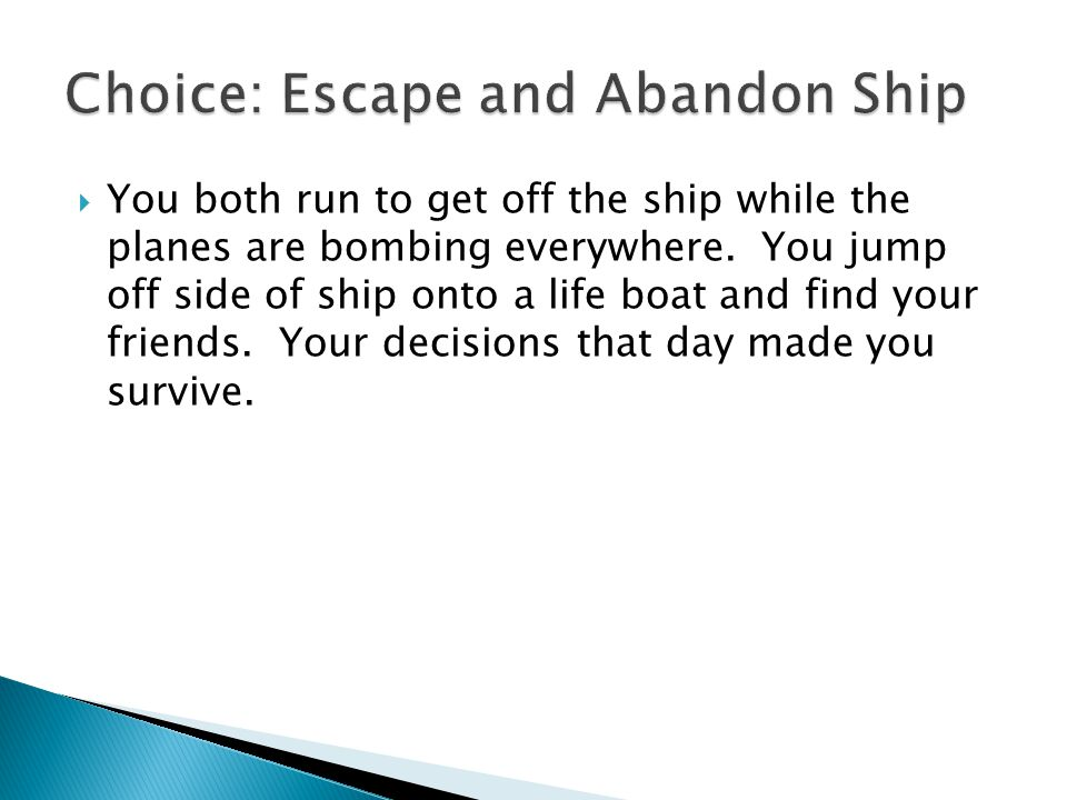  You both run to get off the ship while the planes are bombing everywhere.
