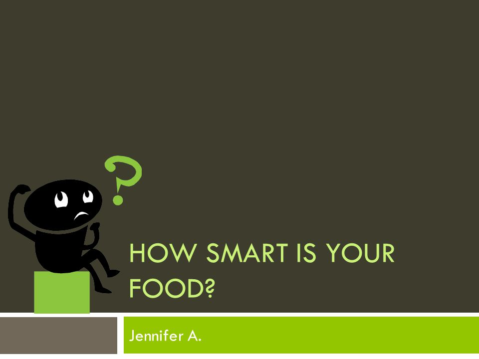 HOW SMART IS YOUR FOOD Jennifer A.