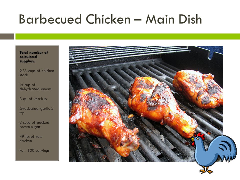 Barbecued Chicken – Main Dish Total number of calculated supplies: 2 ½ cups of chicken stock ½ cup of dehydrated onions 3 qt.