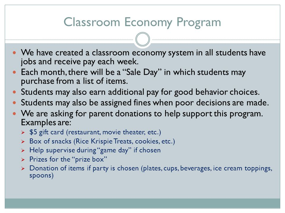 Classroom Economy Program We have created a classroom economy system in all students have jobs and receive pay each week.