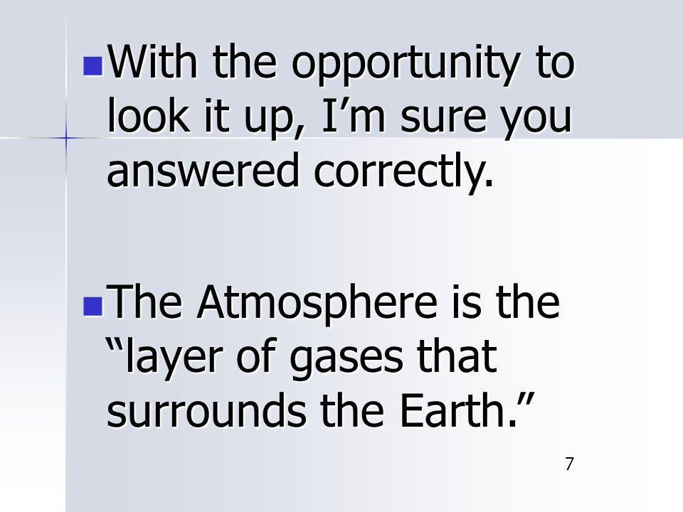 With the opportunity to look it up, I'm sure you answered correctly. With the opportunity to look it up, I'm sure you answered correctly. The Atmosphe