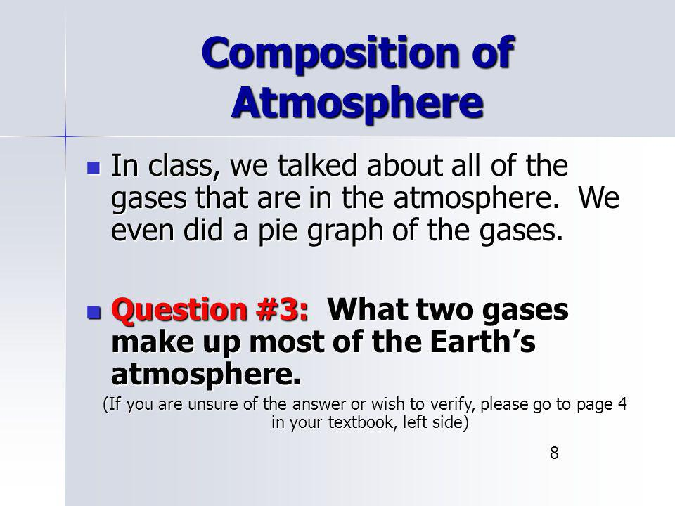 Composition of Atmosphere In class, we talked about all of the gases that are in the atmosphere. We even did a pie graph of the gases. In class, we ta
