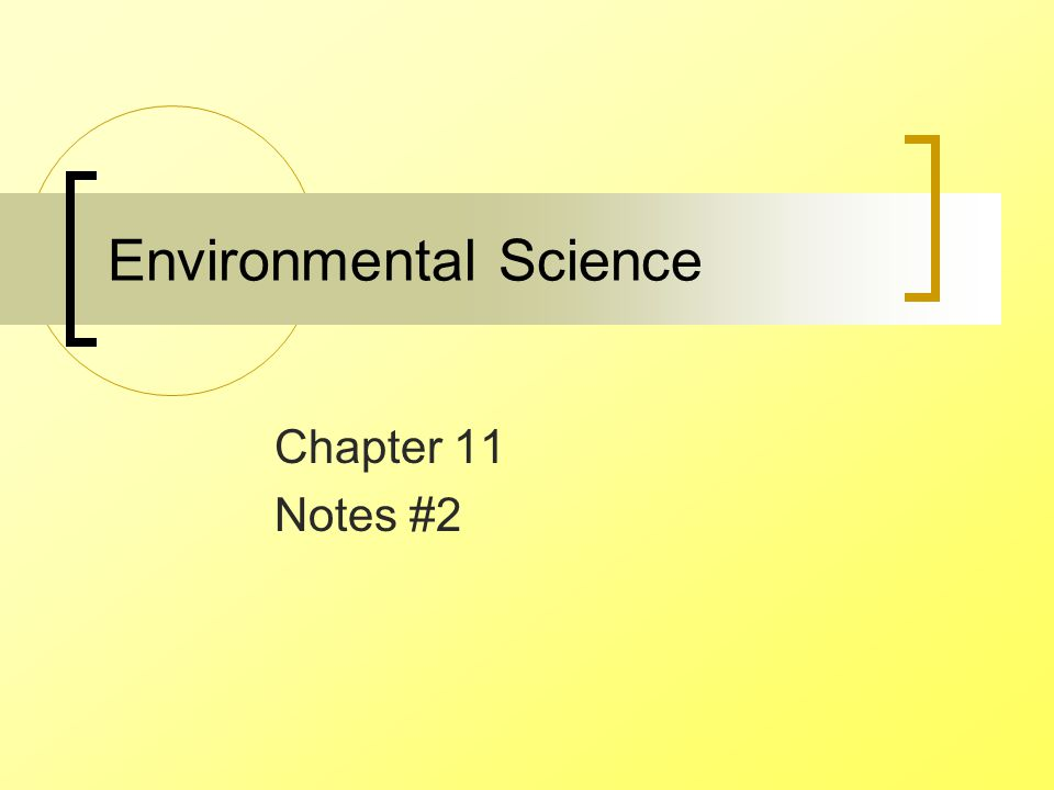 Environmental Science Chapter 11 Notes #2