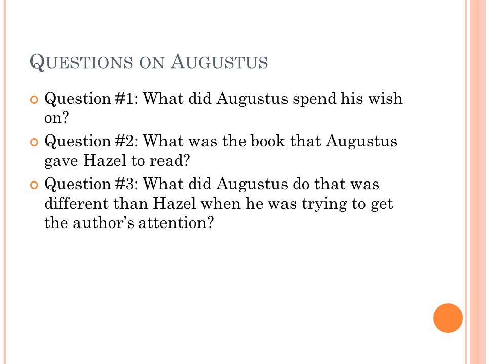 Q UESTIONS ON A UGUSTUS Question #1: What did Augustus spend his wish on.