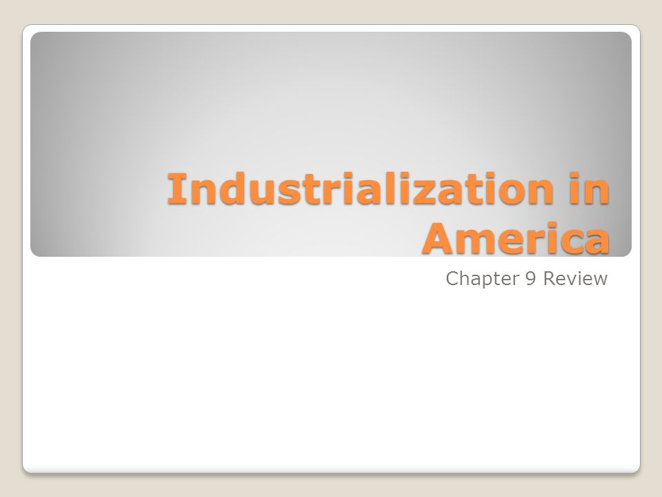 Industrialization in America Chapter 9 Review
