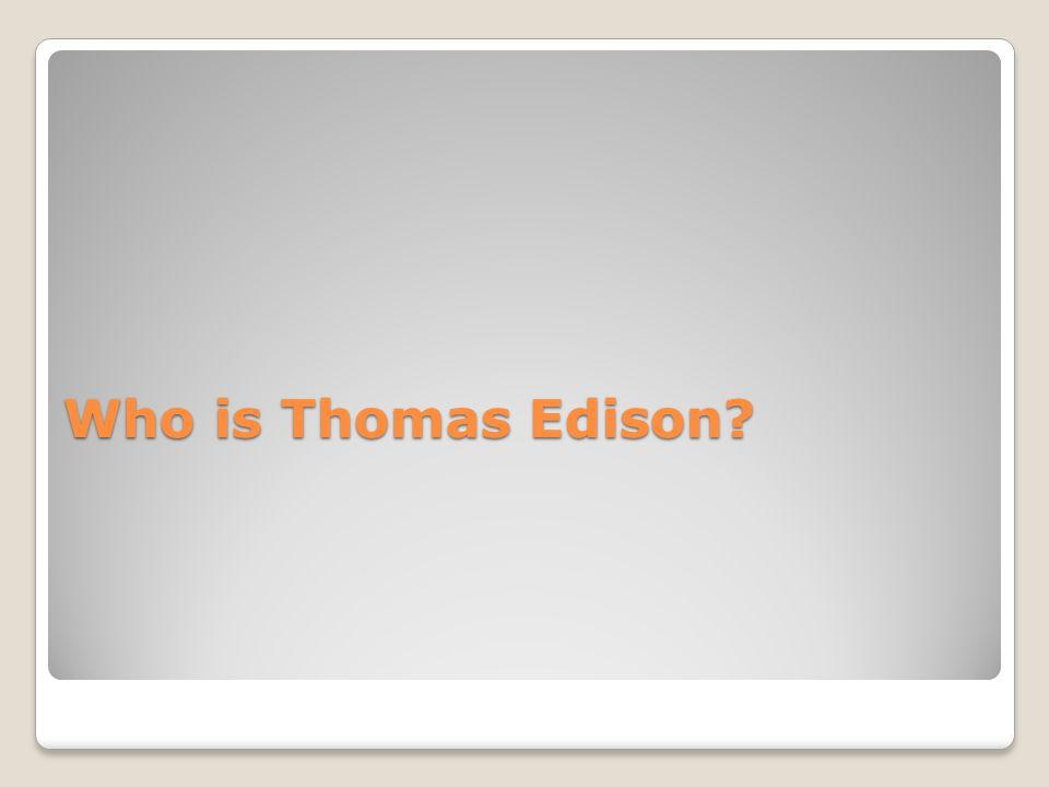 Who is Thomas Edison