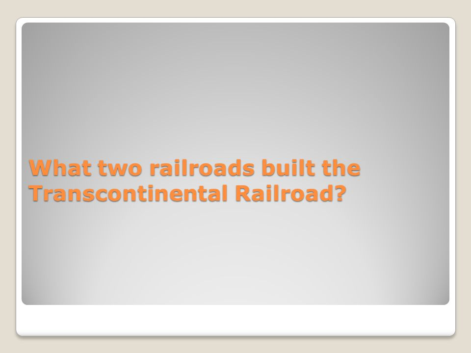 What two railroads built the Transcontinental Railroad?