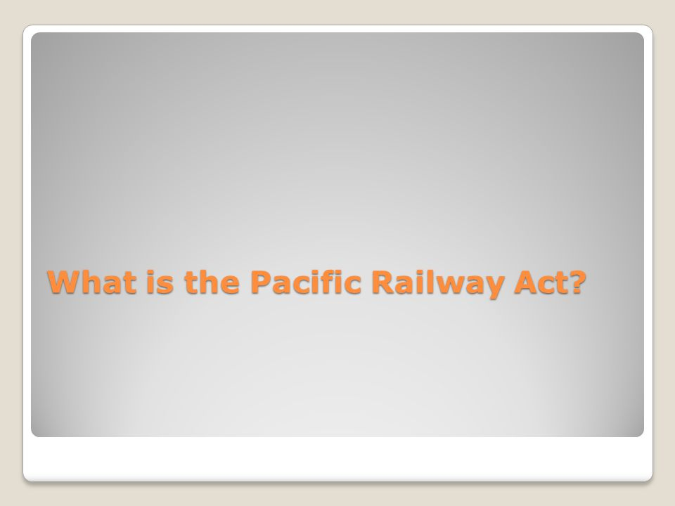What is the Pacific Railway Act?