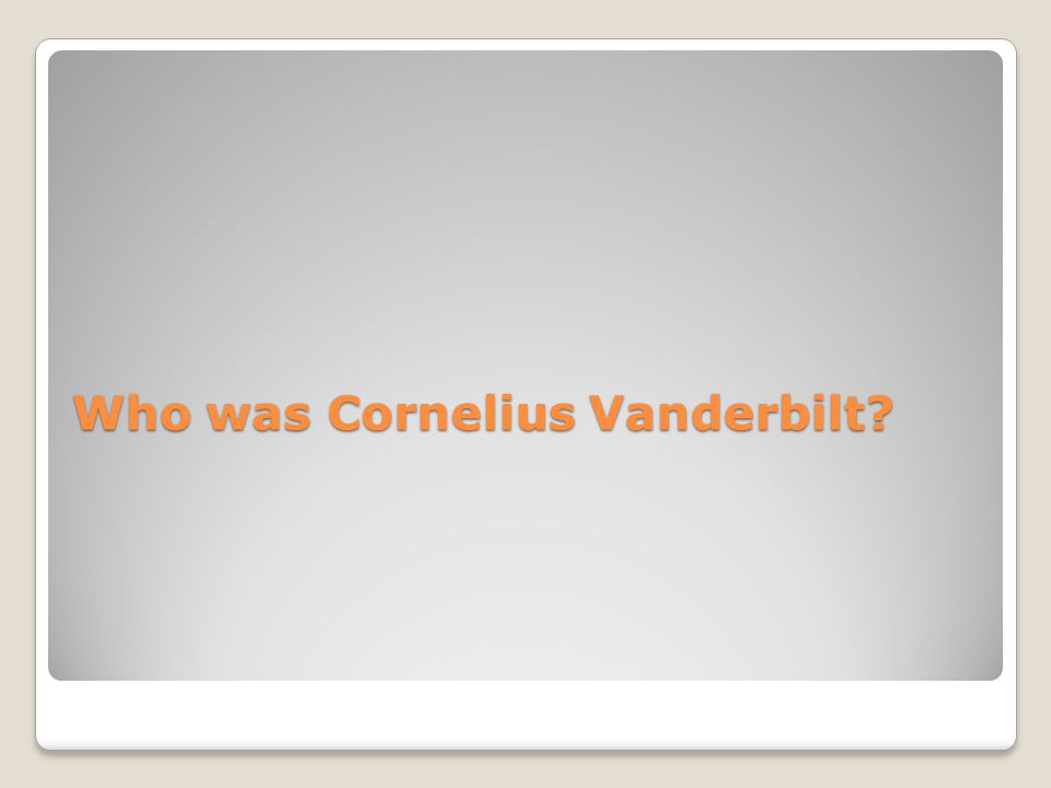 Who was Cornelius Vanderbilt
