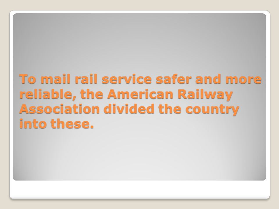 To mail rail service safer and more reliable, the American Railway Association divided the country into these.