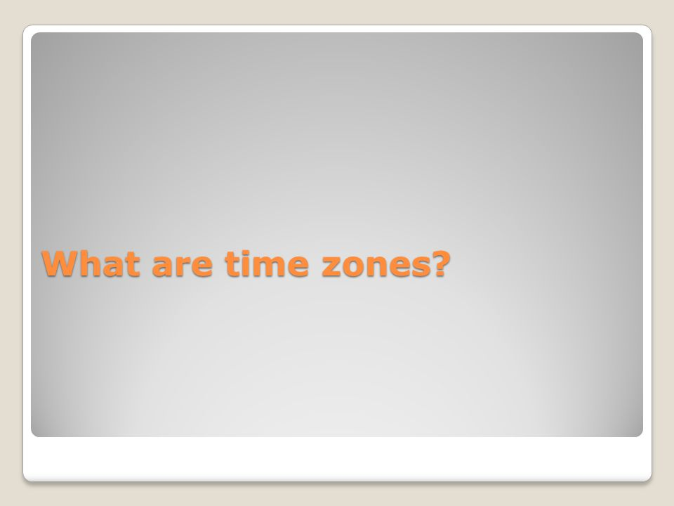 What are time zones?