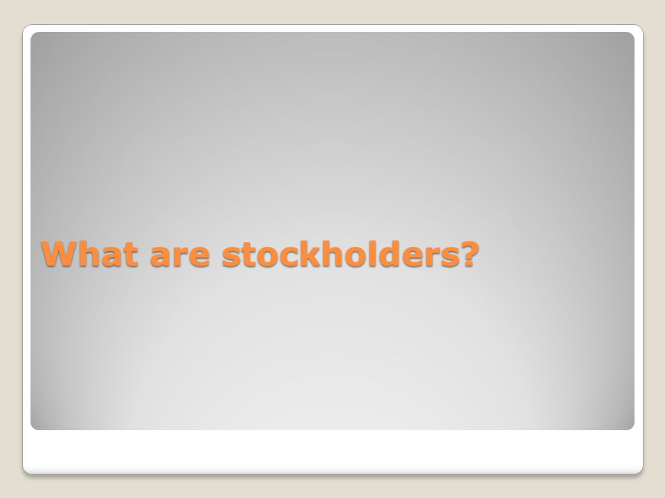 What are stockholders