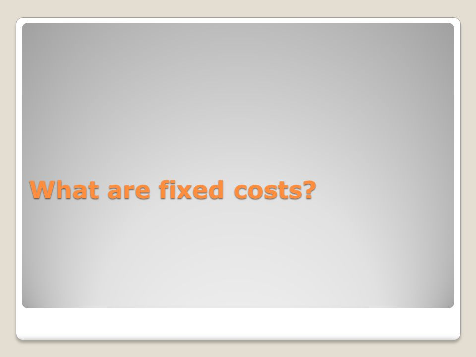 What are fixed costs?