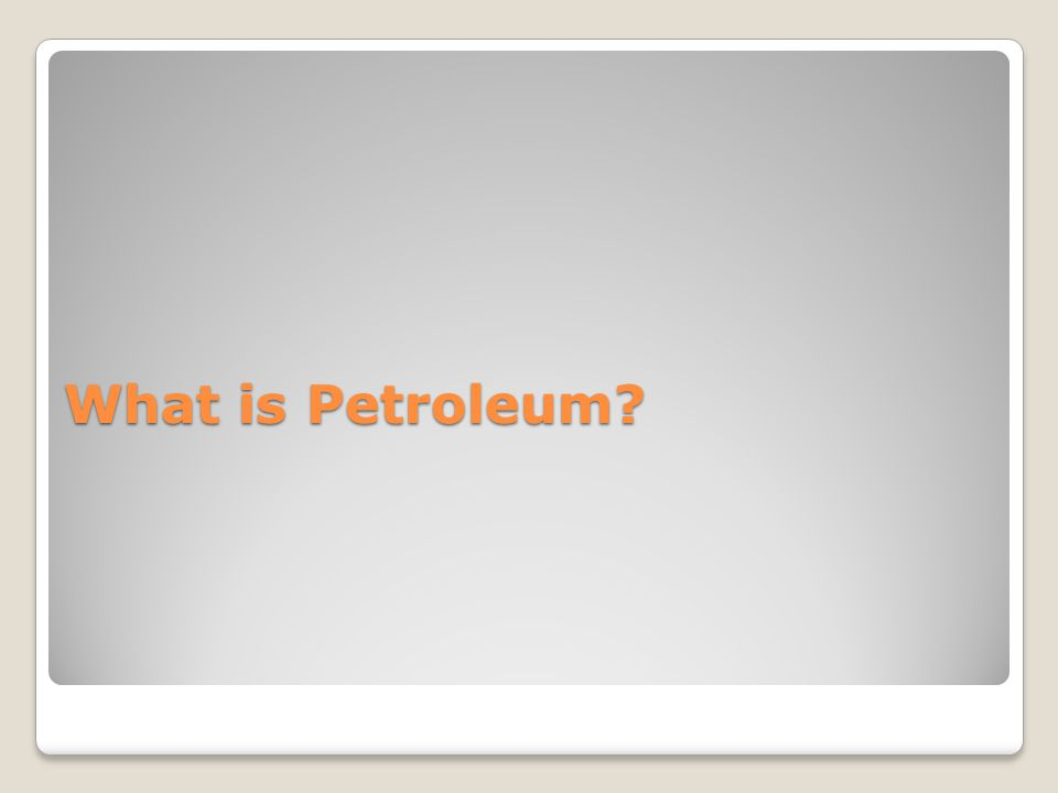 What is Petroleum?