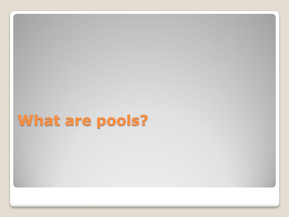 What are pools?