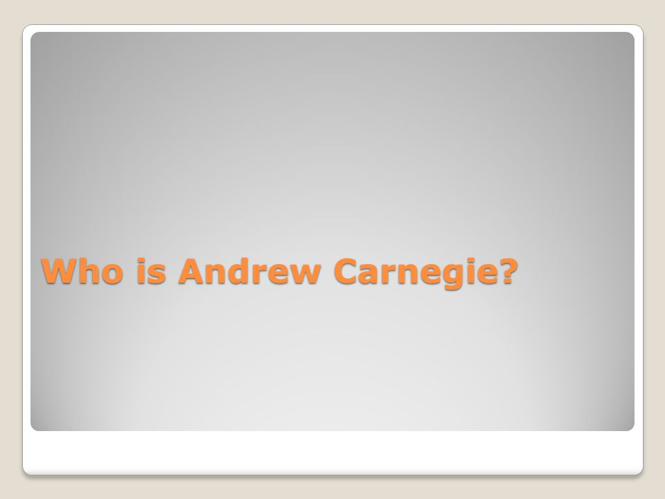 Who is Andrew Carnegie