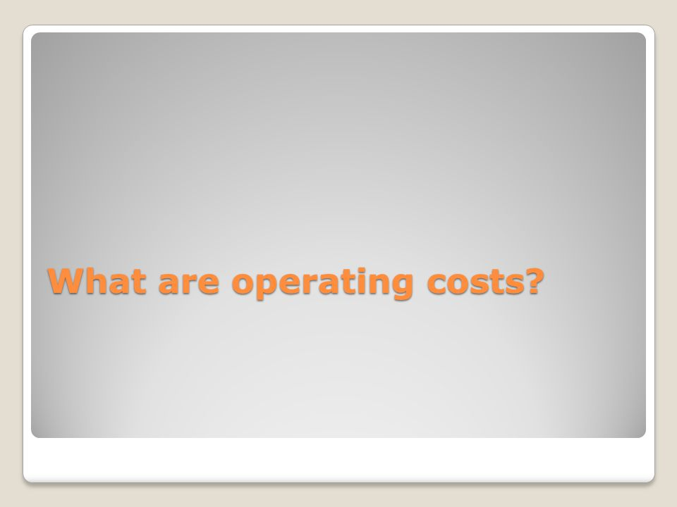 What are operating costs