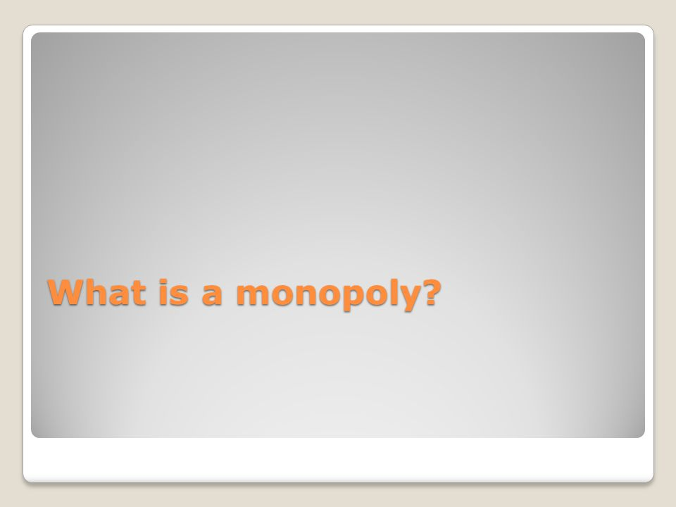 What is a monopoly