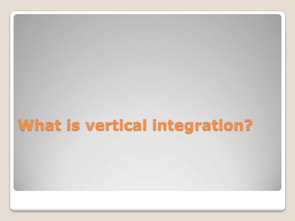 What is vertical integration