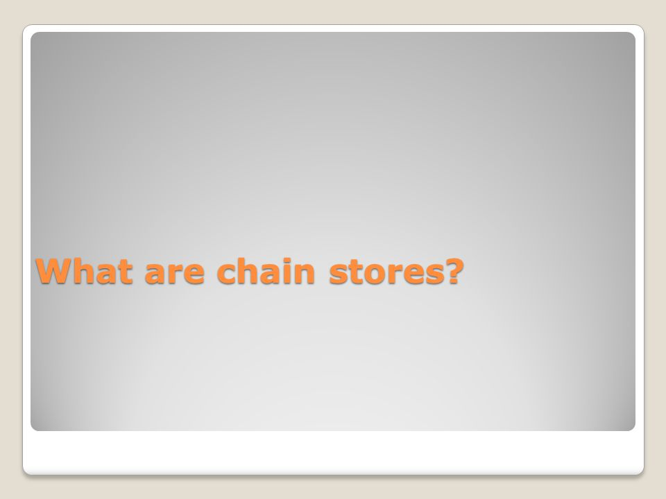 What are chain stores?